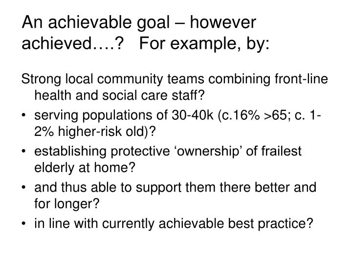 An achievable goal – however achieved….?   For example, by: