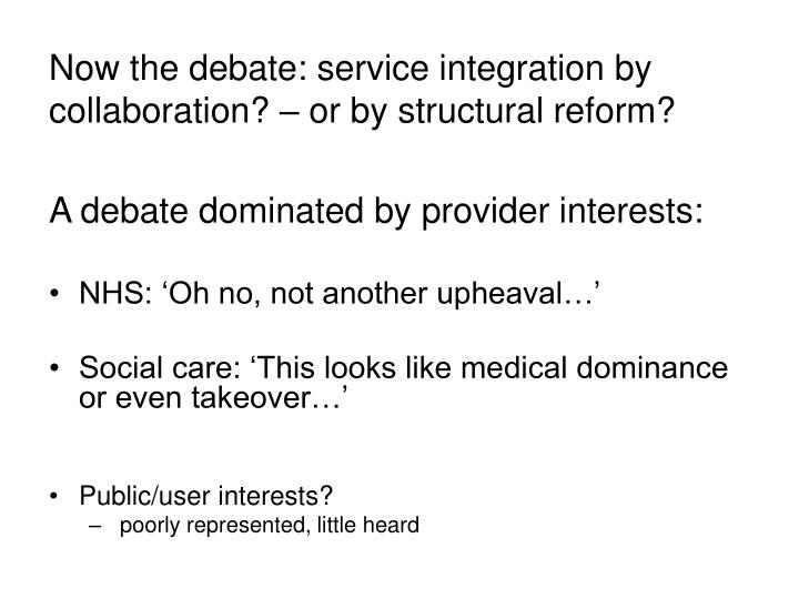 Now the debate: service integration by collaboration? – or by structural reform?