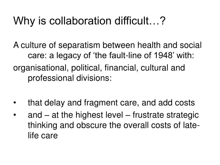 Why is collaboration difficult…?