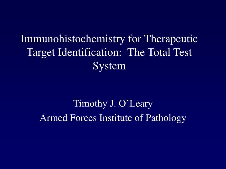 Immunohistochemistry for therapeutic target identification the total test system