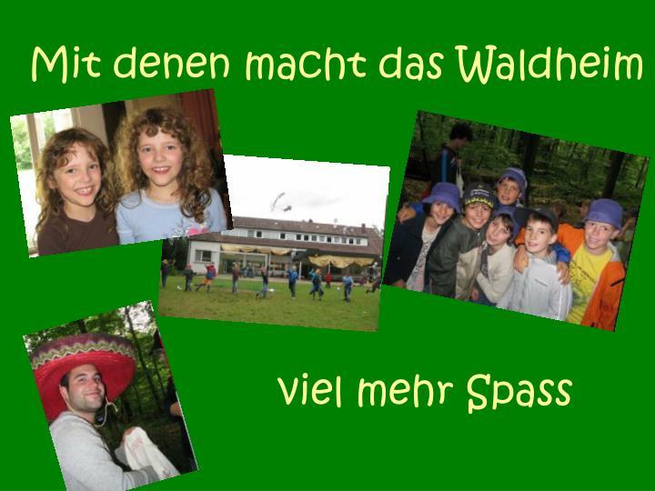 Mit denen macht das Waldheim