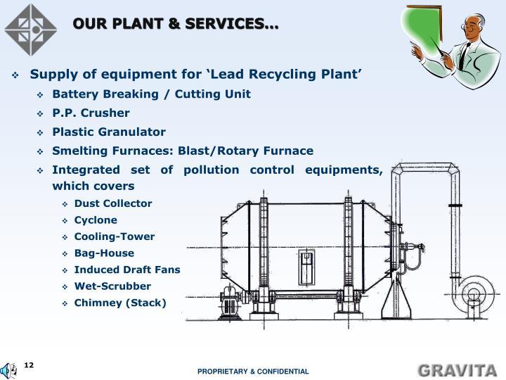 OUR PLANT & SERVICES…