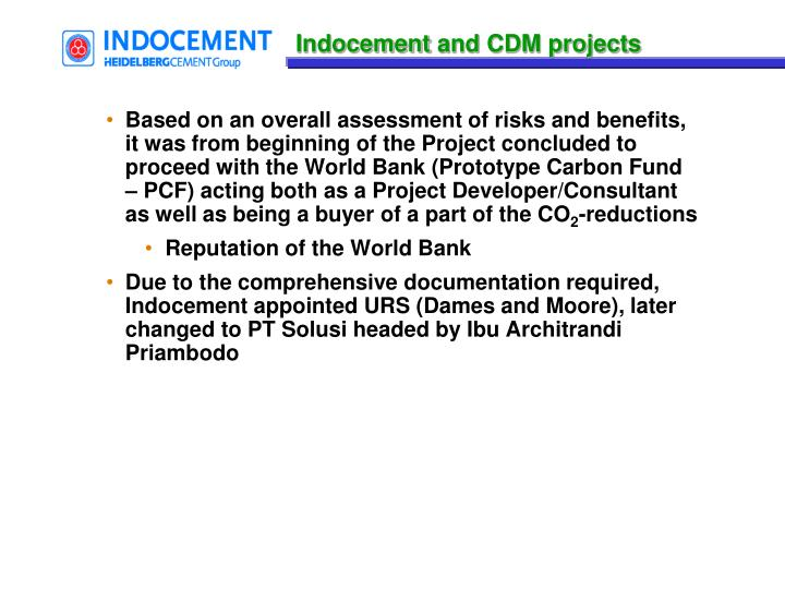 Based on an overall assessment of risks and benefits, it was from beginning of the Project concluded to proceed with the World Bank (Prototype Carbon Fund – PCF) acting both as a Project Developer/Consultant as well as being a buyer of a part of the CO