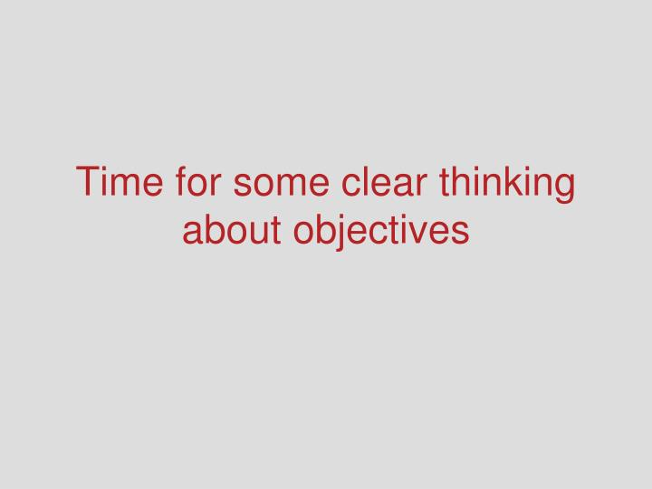 Time for some clear thinking about objectives