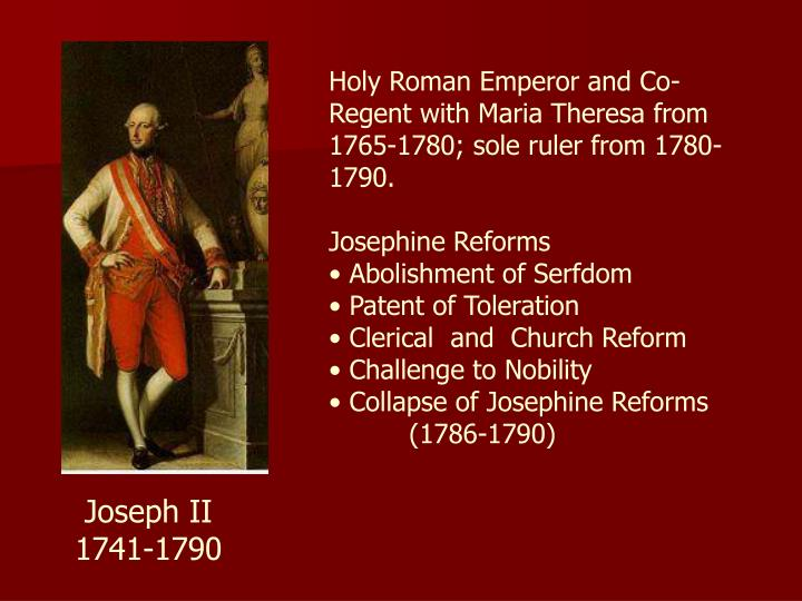 Holy Roman Emperor and Co-Regent with Maria Theresa from 1765-1780; sole ruler from 1780-1790.