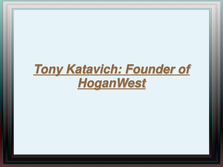 Tony Katavich: Founder of HoganWest