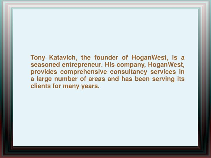 Tony Katavich, the founder of HoganWest, is a seasoned entrepreneur. His company, HoganWest, provide...