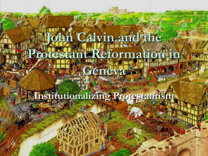 John Calvin and the Protestant Reformation in Geneva