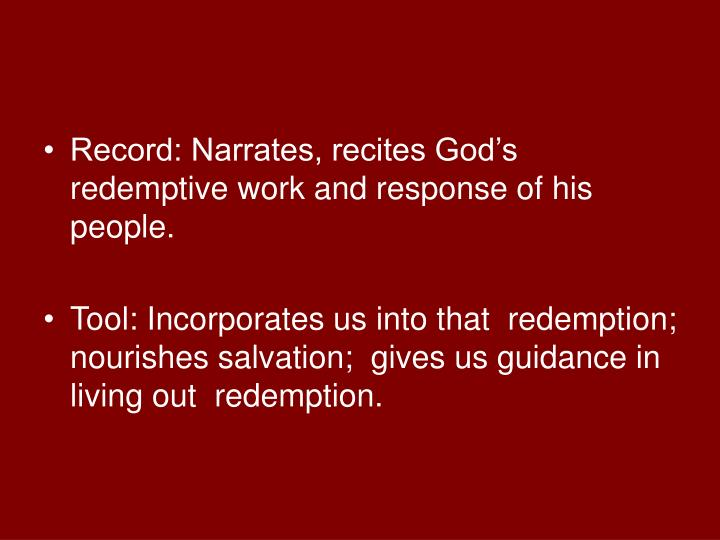 Record: Narrates, recites God's  redemptive work and response of his people.