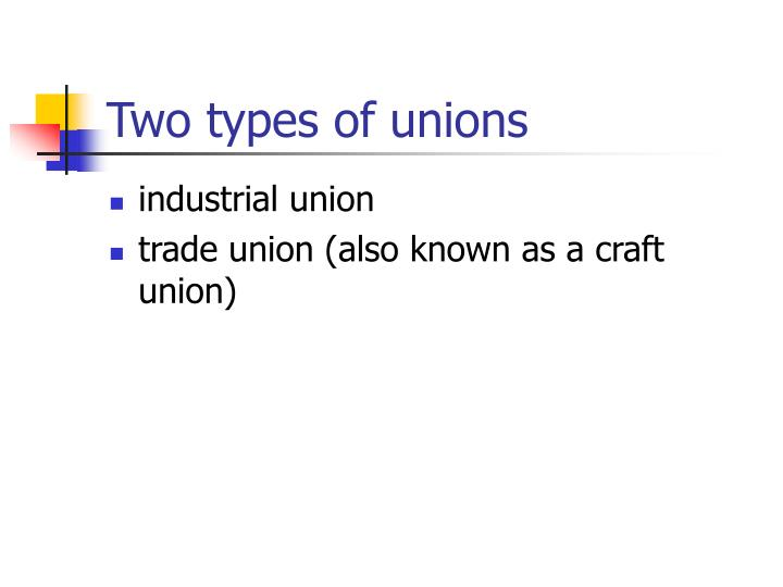 Two types of unions