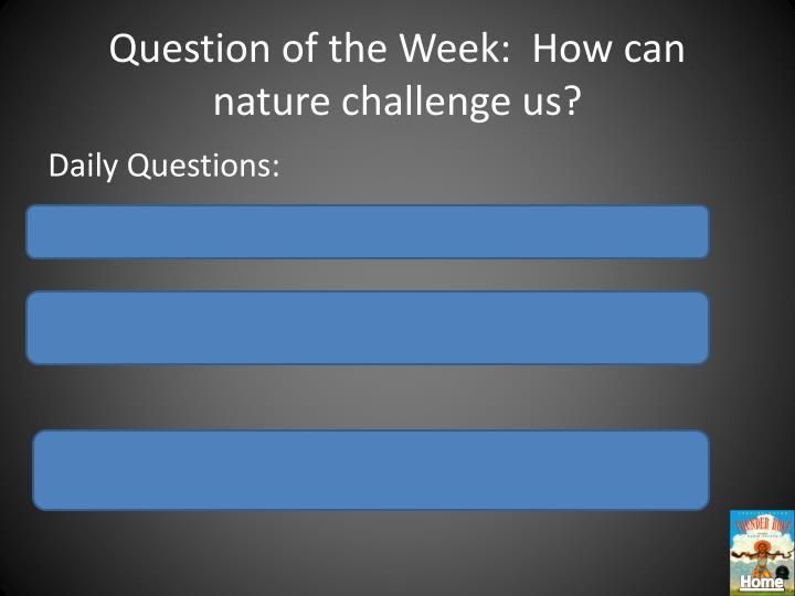 Question of the Week:  How can nature challenge us?