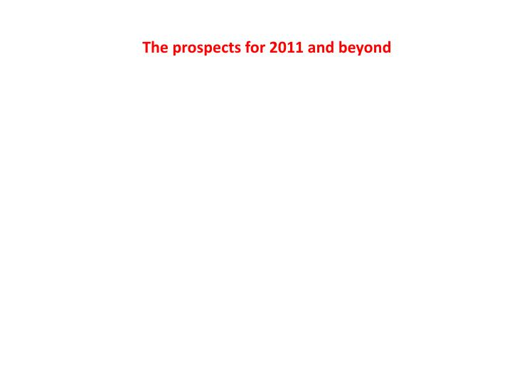 The prospects for 2011 and beyond