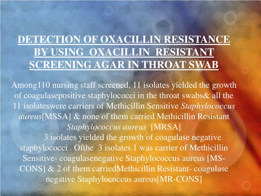 DETECTION OF OXACILLIN RESISTANCE BY USING  OXACILLIN  RESISTANT SCREENING AGAR IN THROAT SWAB
