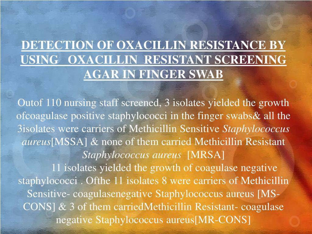 DETECTION OF OXACILLIN RESISTANCE BY  USING   OXACILLIN  RESISTANT SCREENING AGAR IN FINGER SWAB