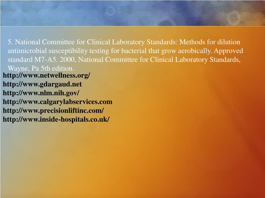 5. National Committee for Clinical Laboratory Standards: Methods for dilution antimicrobial susceptibility testing for bacterial that grow aerobically. Approved standard M7-A5. 2000, National Committee for Clinical Laboratory Standards, Wayne, Pa 5th edition.