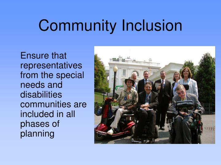 Ensure that representatives from the special needs and disabilities communities are included in all phases of planning
