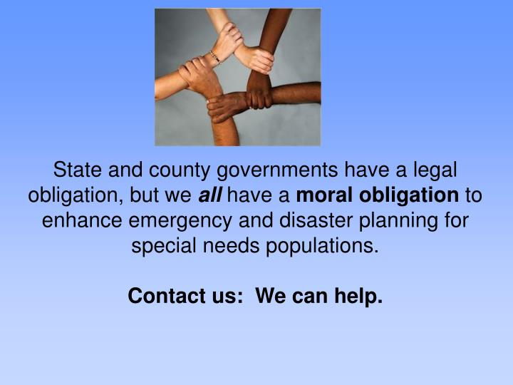 State and county governments have a legal obligation, but we
