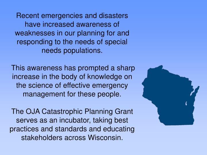 Recent emergencies and disasters have increased awareness of weaknesses in our planning for and responding to the needs of special needs populations.