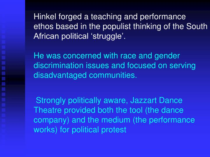 Hinkel forged a teaching and performance ethos based in the populist thinking of the South African political 'struggle'.
