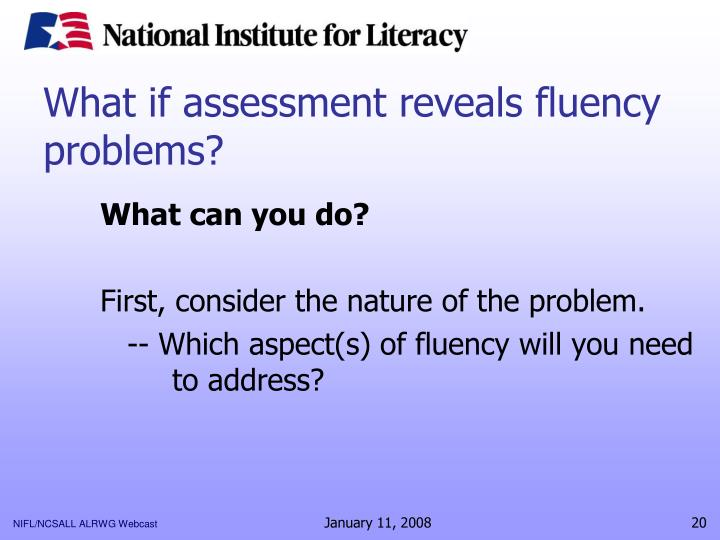 What if assessment reveals fluency problems?