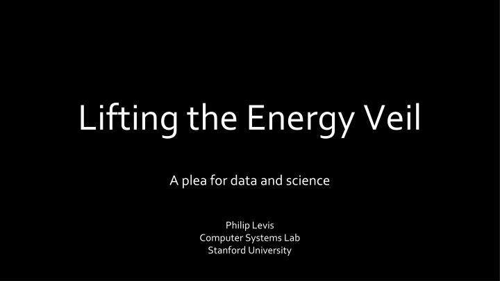 Lifting the Energy Veil
