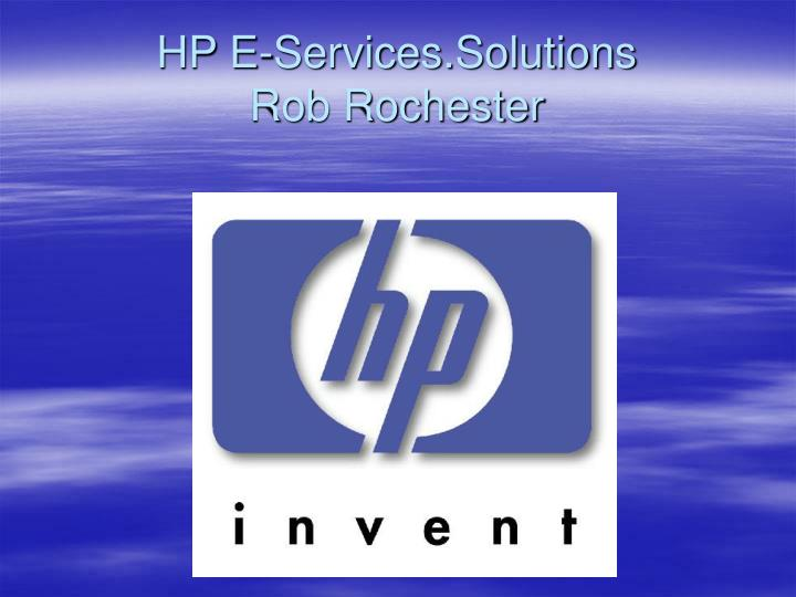 Hp e services solutions rob rochester