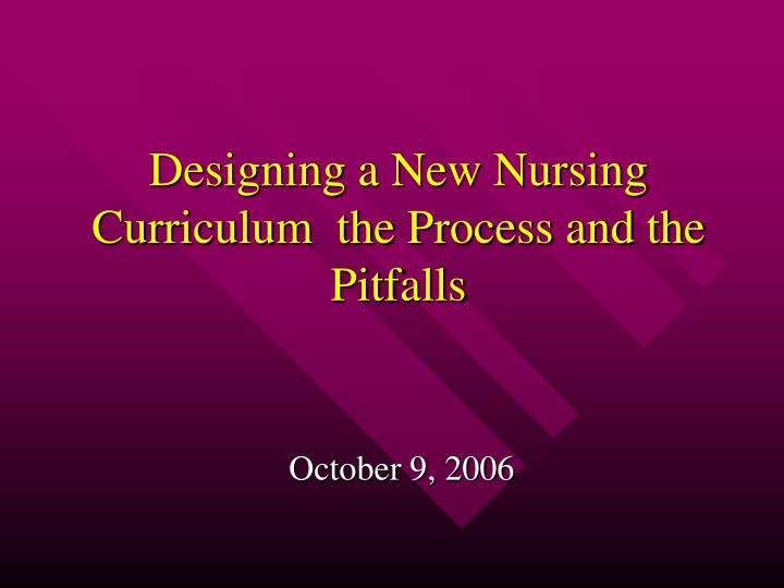 designing a new nursing curriculum the process and the pitfalls