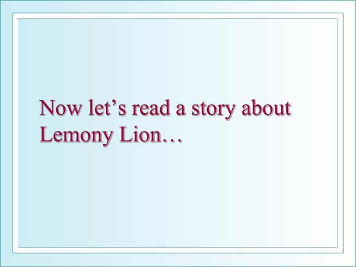 Now let's read a story about Lemony Lion…