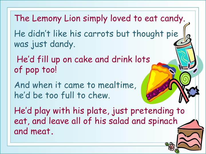 The Lemony Lion simply loved to eat candy.
