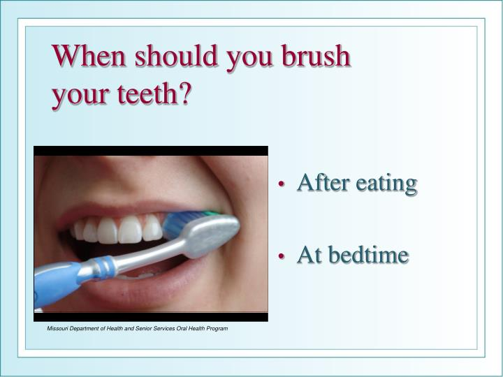 When should you brush your teeth?