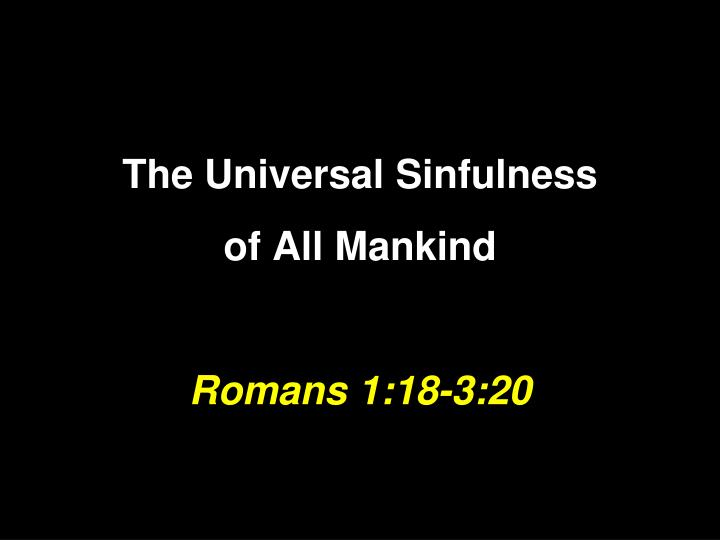 the universal sinfulness of all mankind romans 1 18 3 20