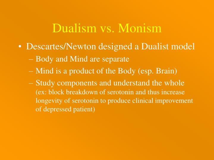 Dualism vs. Monism