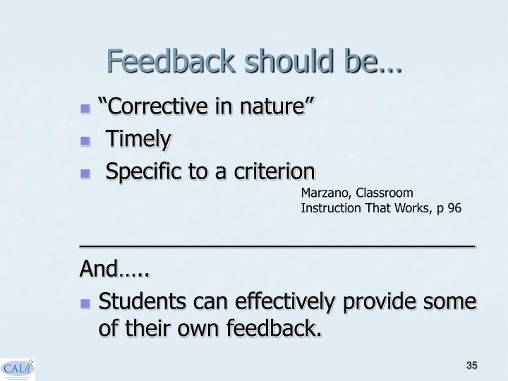 Feedback should be…