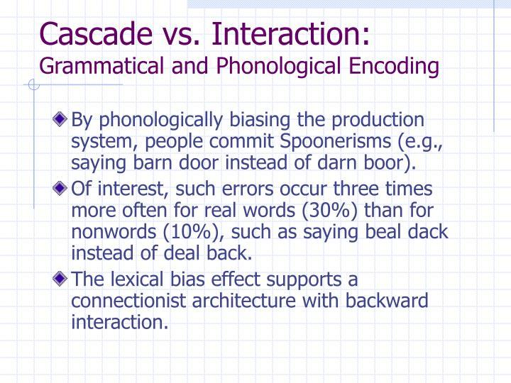 Cascade vs. Interaction: