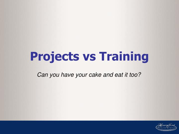 Projects vs Training