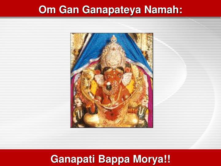 Om Gan Ganapateya Namah:
