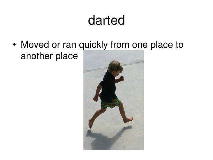 darted