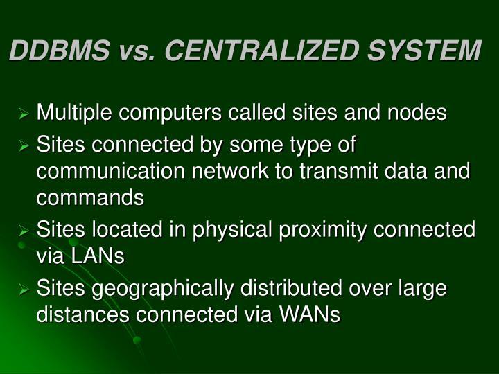 DDBMS vs. CENTRALIZED SYSTEM