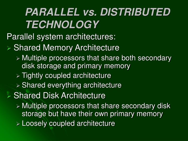 PARALLEL vs. DISTRIBUTED TECHNOLOGY