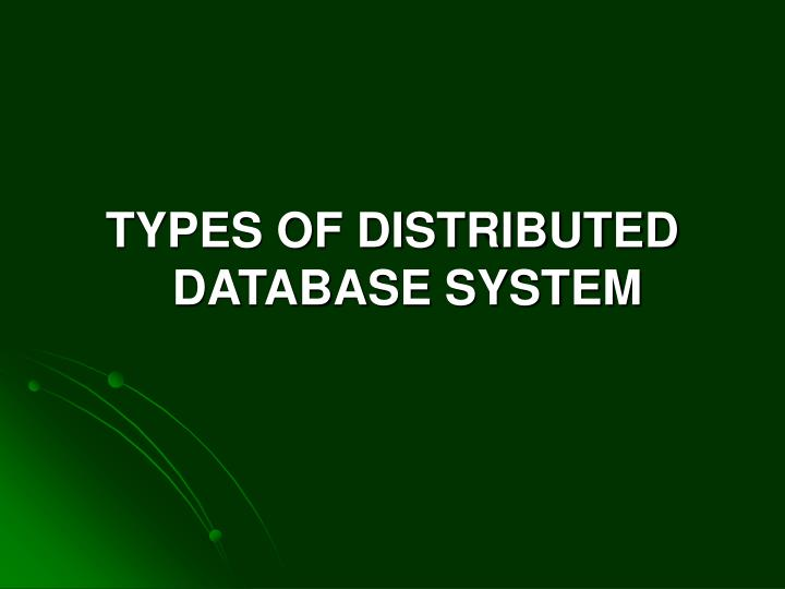 TYPES OF DISTRIBUTED DATABASE SYSTEM