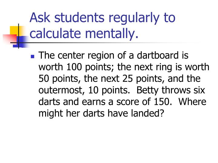 Ask students regularly to calculate mentally.
