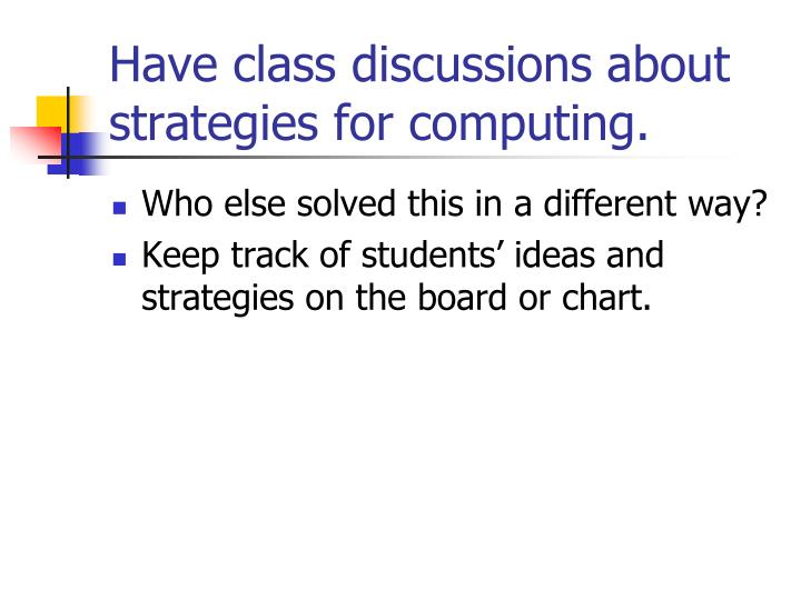 Have class discussions about strategies for computing.