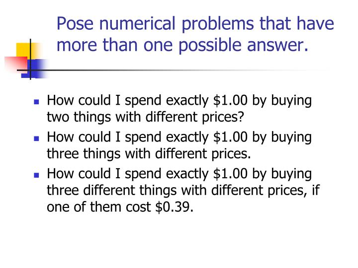 Pose numerical problems that have more than one possible answer.
