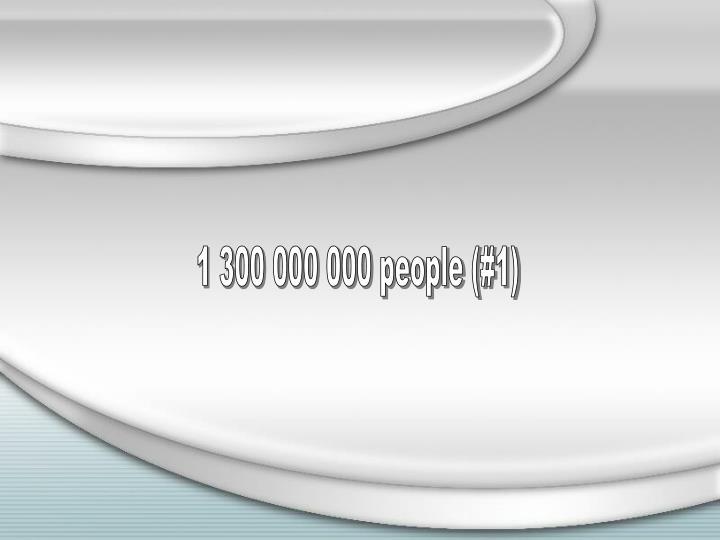 1 300 000 000 people (#1)