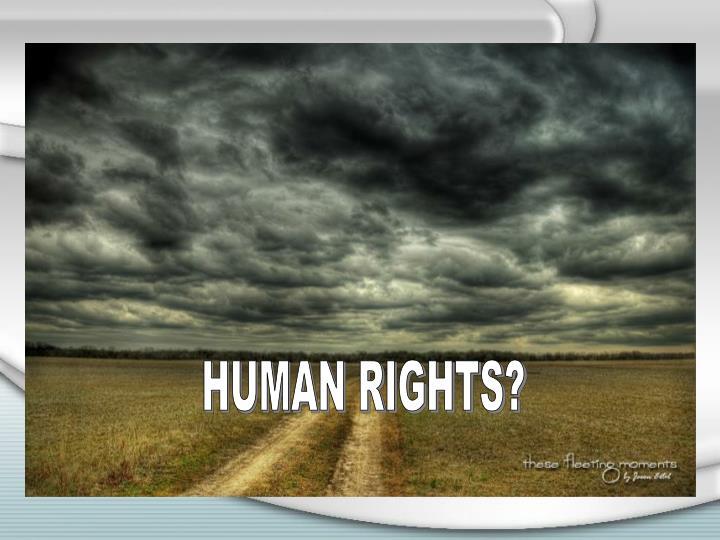 HUMAN RIGHTS?