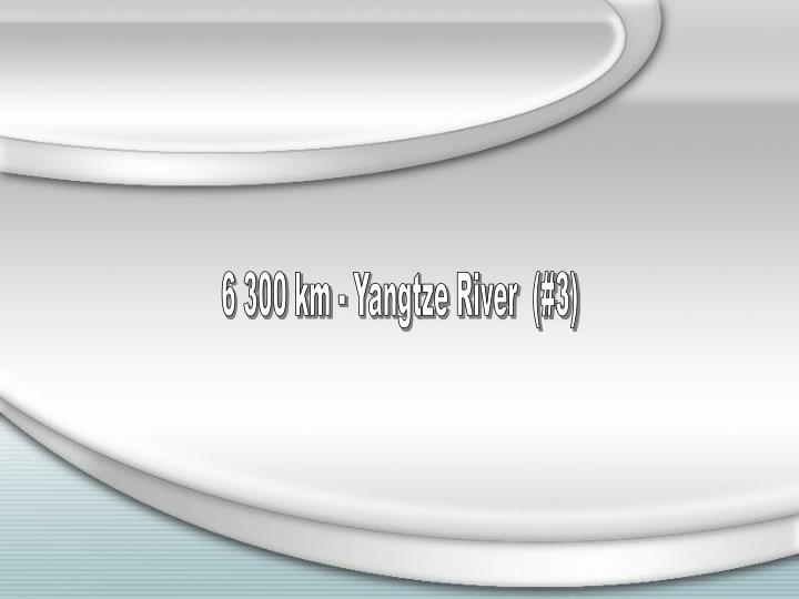 6 300 km - Yangtze River  (#3)