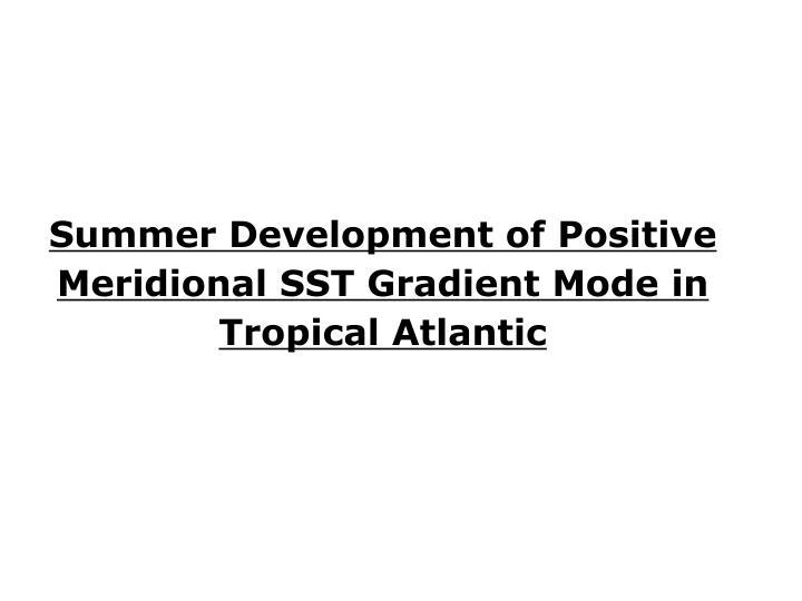 Summer Development of Positive Meridional SST Gradient Mode in Tropical Atlantic