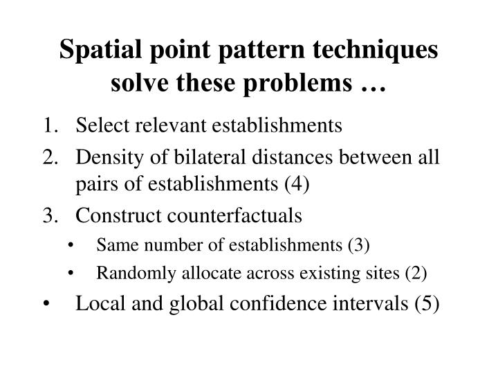 Spatial point pattern techniques solve these problems …