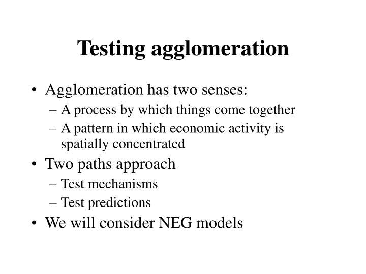 Testing agglomeration