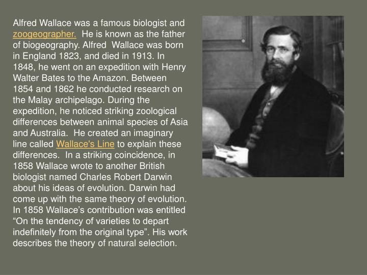Alfred Wallace was a famous biologist and